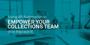 Using AR Automation to Empower Your Collections Team (Not...